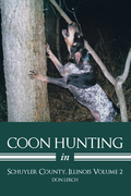 Coon Hunting in Schuyler County, Illinois Volume 2