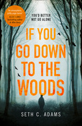 If You Go Down to the Woods: The most powerful and emotional debut thriller of 2018!