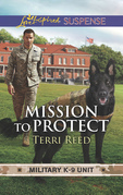 Mission To Protect (Mills & Boon Love Inspired Suspense) (Military K-9 Unit, Book 1)