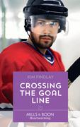 Crossing The Goal Line (Mills & Boon Heartwarming) (A Hockey Romance, Book 1)