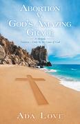 Abortion V. God'S Amazing Grace