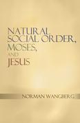 Natural Social Order, Moses, and Jesus
