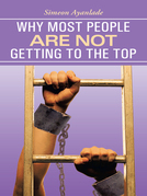 Why Most People Are Not Getting to the Top