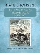 Flying Hawk, Slave Boy, 9,500 Bc