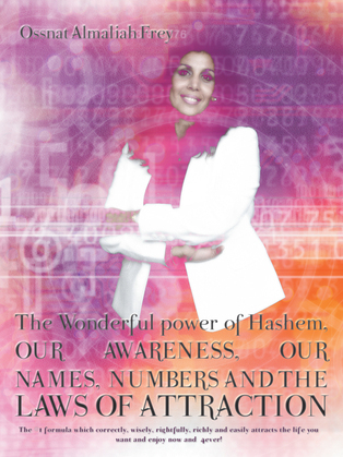 The Wonderful Power of Hashem, Our Awareness, Our Names, Numbers and the Laws of Attraction