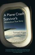 A Plane Crash Survivor'S Miraculous True Story