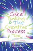 Cake Baking & the Creative Process