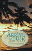 Arrive by Dusk