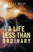 A Life Less Than Ordinary