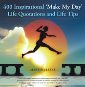 400 Inspirational 'Make My Day' Life Quotations and Life Tips