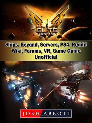 Elite Dangerous, Ships, Beyond, Servers, PS4, Reddit, Wiki, Forums, VR, Game Guide Unofficial
