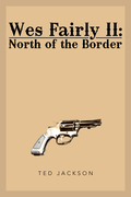 Wes Fairly Ii: North of the Border