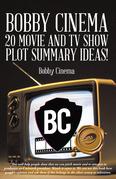 Bobby Cinema 20 Movie and Tv Show Plot Summary Ideas!