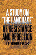 A Study on 'The Language' of Resistance and Rebellion