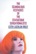 The Scandalous Ecstasies of the Statuesque Sensationalists