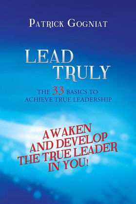 Lead Truly: the 33 Basics to Achieve True Leadership