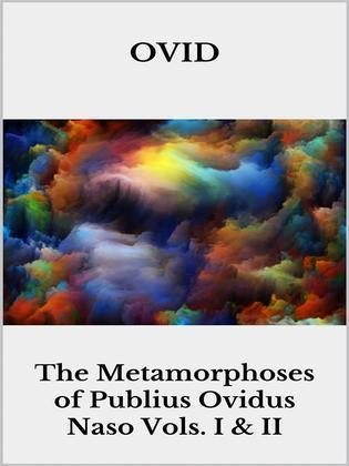 The Metamorphoses of Publius Ovidus Naso Vols. I & II