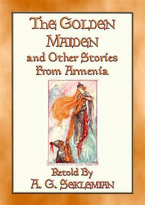 THE GOLDEN MAIDEN AND OTHER STORIES FROM ARMENIA - 29 stories from the Caucasus Corridor