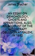 An essay on demonology, ghosts and apparitions, and popular superstitions, also, an account of the witchcraft delusion at salem, in 1682