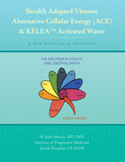 Stealth Adapted Viruses; Alternative Cellular Energy (Ace) & Kelea Activated Water