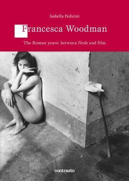 Francesca Woodman The Roman years: between flesh and film