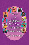 There Is Happiness After Incest and Child Sexual Abuse