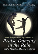 Praise Dancing in the Rain in the Midst of My Life's Storm