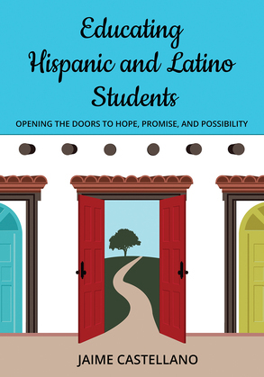 Educating Hispanic and Latino Students: Opening Doors to Hope, Promise, and Possibility