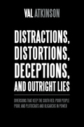 Distractions, Distortions, Deceptions, and Outright Lies