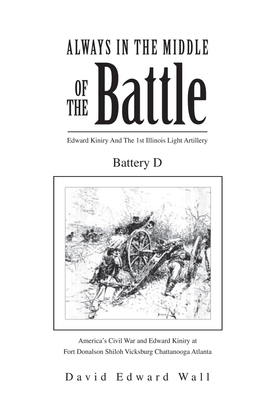 Always in the Middle of the Battle: Edward Kiniry and the 1St Illinois Light Artillery Battery D