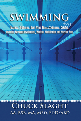 Swimming for Masters, Triathletes, Open Water, Fitness Swimmers, Coaches, Including Workout Development, Workout Modification and Workout Sets