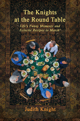 The Knights at the Round Table: Life's Funny Moments and Eclectic Recipes to Match!