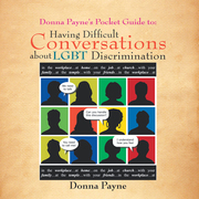 Donna Payne'S Pocket Guide To: Having Difficult Conversations About Lgbt Discrimination