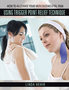 How to Alleviate Your Musculoskeletal Pain Using Trigger Point Relief Technique