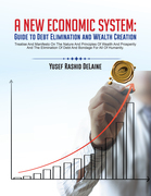 A New Economic System: Guide to Debt Elimination and Wealth Creation