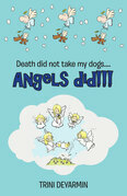 Death Did Not Take My Dogs....Angels Did!!!