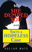 So She Dumped You and You'Re a Hopeless Case