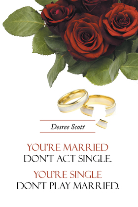 You're Married Don't Act Single. You're Single Don't Play Married.