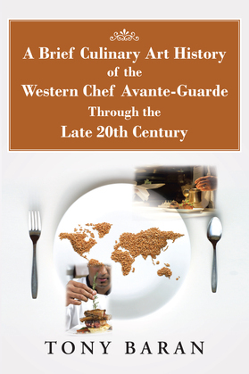 A Brief Culinary Art History of the Western Chef Avante-Guarde Through the Late 20Th Century