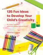 135 Fun Ideas to Develop Your Child's Creativity