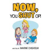 Now You Shut Op!