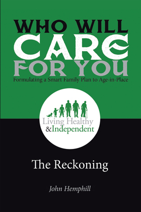 Who Will Care for You in Your Time of Need . . . Formulating a Smart Family Plan to Age-In-Place