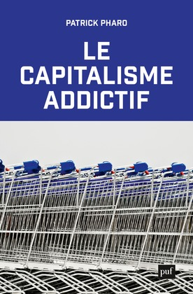 Le capitalisme addictif