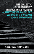 The Dialectic of Historicity in Modernist Fiction: a Study Based on Select Works of O V Vijayan and M Mukundan