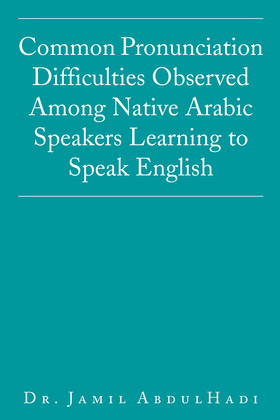 Common Pronunciation Difficulties Observed Among Native Arabic Speakers Learning to Speak English