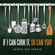 If I Can Cook It, so Can You!