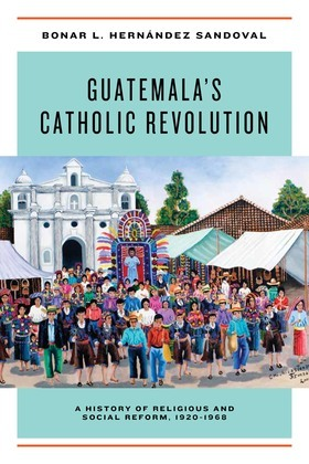 Guatemala's Catholic Revolution