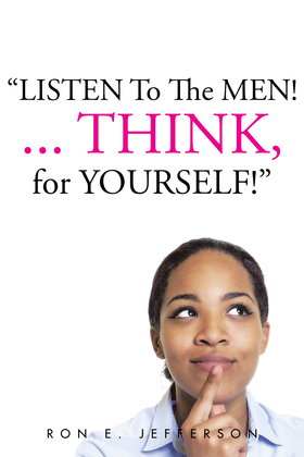 Listen to the Men!...Think for Yourself