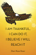 I Am Thankful, I Can Do It, I Believe I Will Reach It