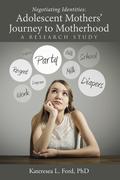 Negotiating Identities: Adolescent Mothers' Journey to Motherhood